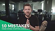 10 Biggest Mistakes People Make When Starting a Business