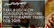 Take a Look on Gorgeous Wedding Photography Trend for 2019
