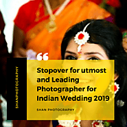 Stopover for utmost and Leading Photographer for Indian Wedding 2019
