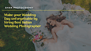 Make your Wedding Day unforgettable by hiring Best Indian Wedding Photographer