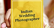 Make your wedding day memorable by hiring best Indian Wedding Photographer