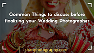Common Things to discuss before finalizing your Wedding Photographer