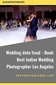 Wedding date fixed - Book Best Indian Wedding Photographer Los Angeles