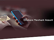 Get Approval Domestic & Offshore Merchant Account