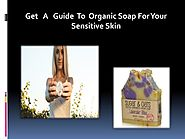 Get A Guide To Organic Soap For Your Sensitive Skin