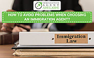 How to Avoid Problems When Choosing an Immigration Agent?