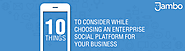 10 Things to Consider While Choosing Enterprise Social Platform for Your Business | Jambo