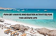 FUN GET-AWAYS AND EASTER ACTIVITIES FOR THE GROWN-UPS