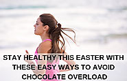 Stay Healthy This Easter With These Easy Ways To Avoid Chocolate Overload