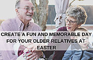 Create A Fun And Memorable Day For Your Older Relatives At Easter
