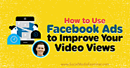 How to Use Facebook Ads to Improve Your Video Views : Social Media Examiner