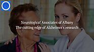 Neurological Associates of Albany: The cutting edge of Alzheimer's research