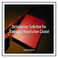 Defamation Solicitor Dublin, Advice on Filing a Defamation Case