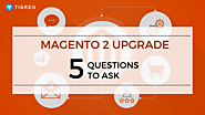 Planning for Magento 2 Upgrade? 5 Essential Questions to Ask | Tigren