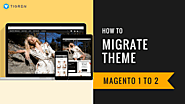 How To Migrate Theme From Magento 1 To 2? - Facts & 5 Solutions | Tigren