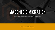 Magento 1 to 2 Migration - Frequently Asked Questions & Answers | Tigren