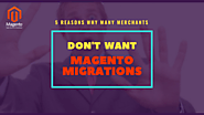 5 Reasons Why Many Merchants DON'T Want Magento Migrations | Tigren