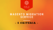 5 Criteria Of A Good Magento Migration Service