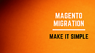 Magento 1 To Magento 2 Migration: Make It Simple - Magento Migration - Magento 2 Migration - Magento 2 Upgrade - Quora