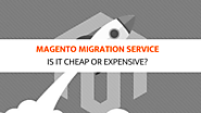 Magento Migration Service: Is It Cheap Or Expensive? - Worldnews.com