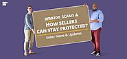 Amazon Scams: How Sellers Can Stay Protected? - Seller News & Updates