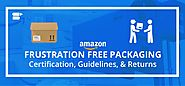 Amazon Frustration Free Packaging: Certification, Guidelines, & Returns