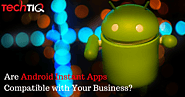 TechTIQ Solutions: Are Android Instant Apps Compatible with Your Business?
