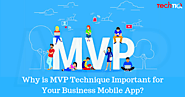Why is MVP Technique Important For Your Business Mobile App?