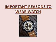 IMPORTANT REASONS TO WEAR WATCH