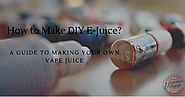 How to Make DIY E-Juice: Ultimate Guide to Making Your Own Vape Juice