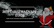 2018 Christmas Vape Guide: How To Get The Most Out Of Festive Season