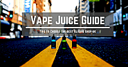 Vape Juice Guide: Tips to Choose The Best E-liquid Shop In The UK
