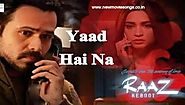 Yaad Hai Na Lyrics- Raaz Reboot | Arijit Singh - New Movie Songs