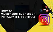 How To Market Your Business On Instagram Effectively?