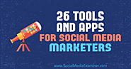 26 Tools and Apps for Social Media Marketers : Social Media Examiner