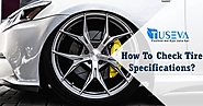 How To Check Tire Specifications?