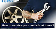 How To Service Your Vehicle At Home?