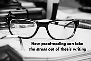 How Proofreading Can Take The Stress Out Of Thesis Writing – English Editing Services | Ediket