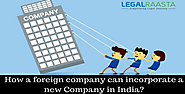How a foreign company can incorporate a new Company in India?