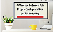 Difference between Sole Proprietorship and One person company