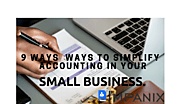 9 Ways to Simplify Accounting in Your Small Business.