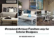 Occasional Outdoor Furniture only for Interior Designers