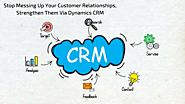 Stop Messing Up Your Customer Relationships, Strengthen Them Via Dynamics CRM
