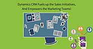 Dynamics CRM Fuels up the Sales Initiatives, and Empowers the Marketing Teams!