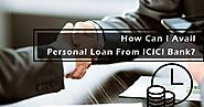 How Can I Avail Personal Loan From ICICI Bank?