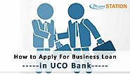 How To Apply For Business Loan In UCO Bank?