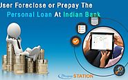 Can the User Foreclose or Prepay the Personal Loan At Indian Bank?