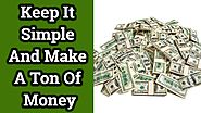 Keep It Simple And Make a Ton Of Money