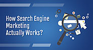 How Search Engine Marketing Actually Works?