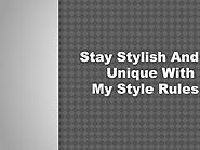 Stay Stylish And Unique With My Style Rules